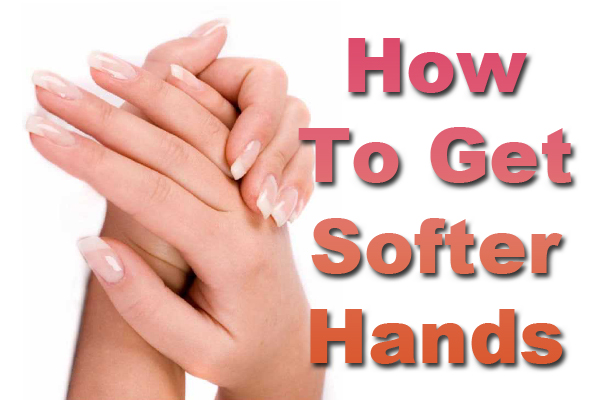 How To Get Softer Hands